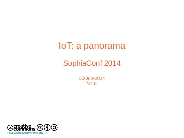 IoT: a panorama SophiaConf 2014 30-Jun-2014 V2.0 https://creativecommons.org/