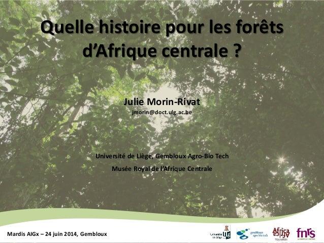 Mardis AIGx – 24 juin 2014, Gembloux Julie Morin-Rivat jmorin@doct.ulg.ac.be Université de Liège, Gembloux Agro-Bio Tech M...