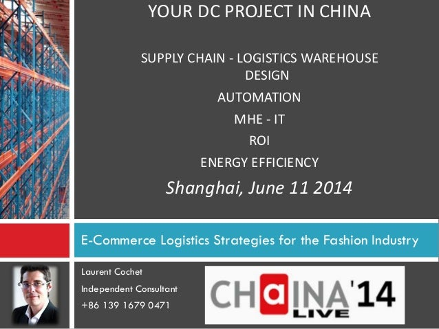 E-Commerce Logistics Strategies for the Fashion Industry Laurent Cochet Independent Consultant +86 139 1679 0471 YOUR DC P...