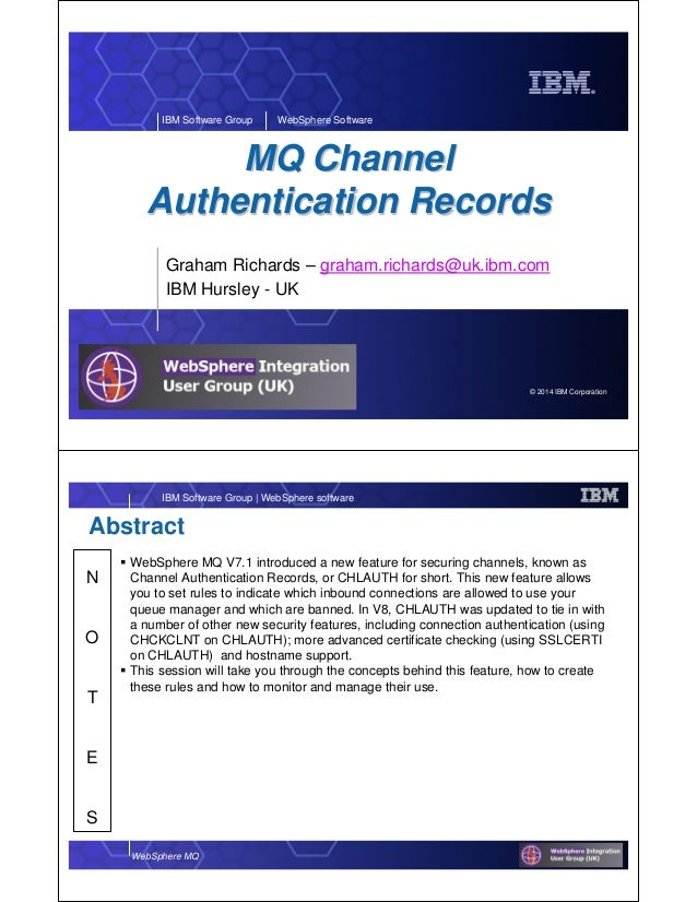 © 2014 IBM Corporation IBM Software Group WebSphere Software MQ ChannelMQ Channel Authentication RecordsAuthentication Rec...