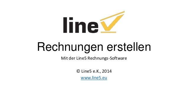 Rechnungen erstellen Mit der Line5 Rechnungs-Software © Line5 e.K., 2014 www.line5.eu