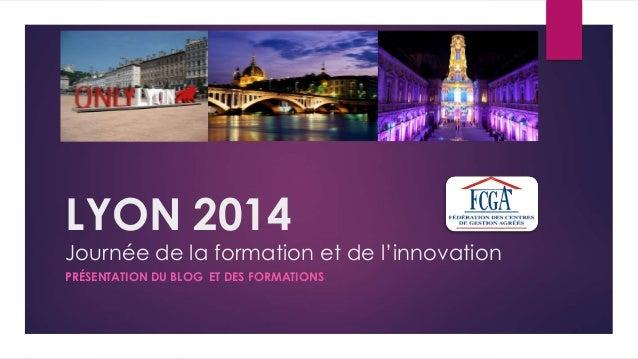 LYON 2014  Journée de la formation et de l'innovation  PRÉSENTATION DU BLOG ET DES FORMATIONS
