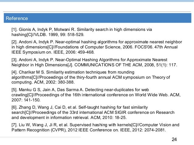 24 Reference [1]. Gionis A, Indyk P, Motwani R. Similarity search in high dimensions via hashing[C]//VLDB. 1999, 99: 518-5...