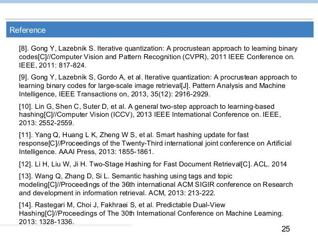 25 Reference [8]. Gong Y, Lazebnik S. Iterative quantization: A procrustean approach to learning binary codes[C]//Computer...