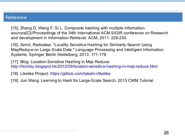 26 Reference [15]. Zhang D, Wang F, Si L. Composite hashing with multiple information sources[C]//Proceedings of the 34th ...