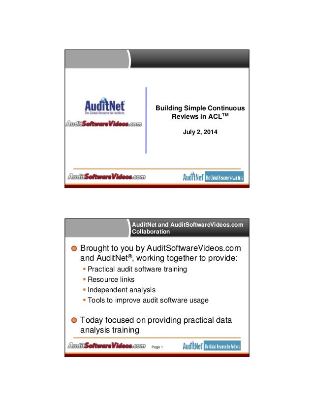 Building Simple Continuous Reviews in ACLTM July 2, 2014 AuditNet and AuditSoftwareVideos.com Collaboration Brought to you...