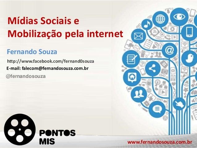 www.fernandosouza.com.br Mídias Sociais e Mobilização pela internet Mídias Sociais e Mobilização pela internet http://www....