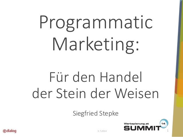 Programmatic  Marketing:  Für den Handel  der Stein der Weisen  Siegfried Stepke  3.7.2014 1