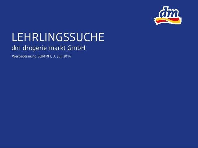 LEHRLINGSSUCHE dm drogerie markt GmbH Werbeplanung SUMMIT, 3. Juli 2014