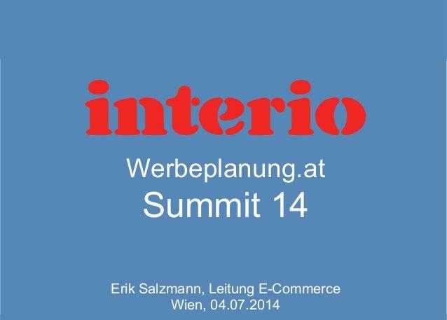 Werbeplanung.at Summit 14 Erik Salzmann, Leitung E-Commerce Wien, 04.07.2014