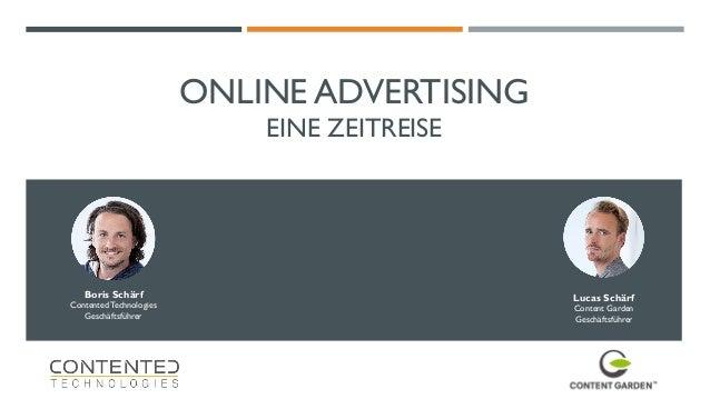 ONLINE ADVERTISING EINE ZEITREISE Boris Schärf Contented Technologies Geschäftsführer Lucas Schärf Content Garden Geschäft...