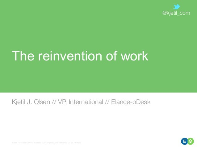 © 2000-2014 Elance-oDesk, Inc. Elance-oDesk proprietary and confidential. Do Not Distribute. The reinvention of work Kjetil...