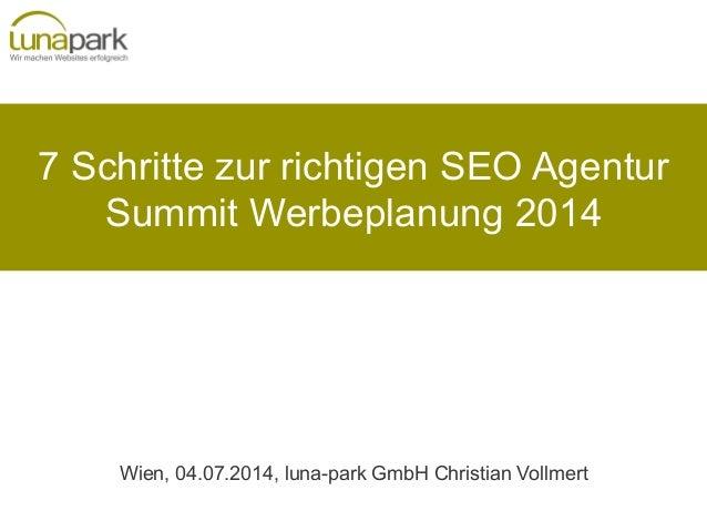 7 Schritte zur richtigen SEO Agentur Summit Werbeplanung 2014 Wien, 04.07.2014, luna-park GmbH Christian Vollmert