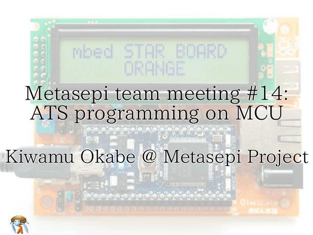 Metasepi team meeting #14:  ATS programming on MCU Metasepi team meeting #14:  ATS programming on MCU Metasepi team meetin...