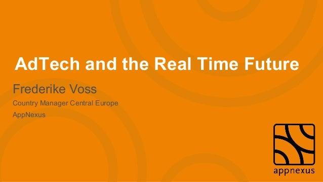 AdTech and the Real Time Future Frederike Voss Country Manager Central Europe AppNexus