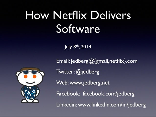 How Netflix Delivers Software ! July 8th, 2014 Email: jedberg@{gmail,netflix}.com	  Twitter: @jedberg	  Web: www.jedberg.net...