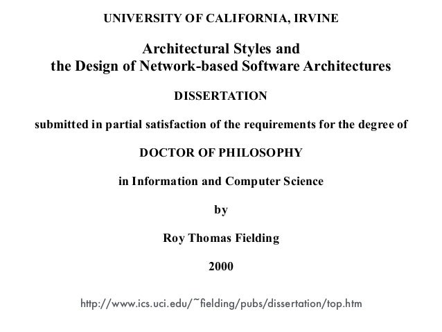 UNIVERSITY OF CALIFORNIA, IRVINE ! Architectural Styles and the Design of Network-based Software Architectures ! DISSERTAT...