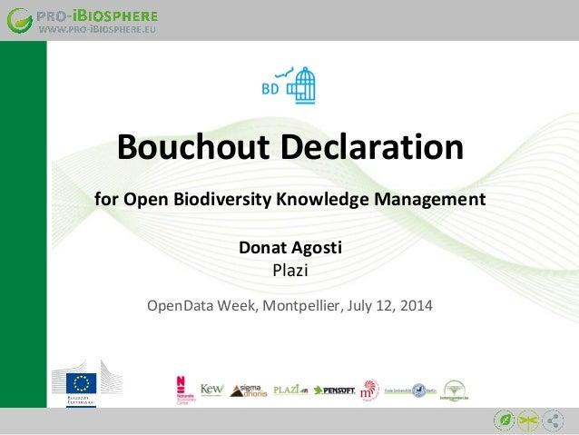 for Open Biodiversity Knowledge Management Donat Agosti Plazi OpenData Week, Montpellier, July 12, 2014 Bouchout Declarati...