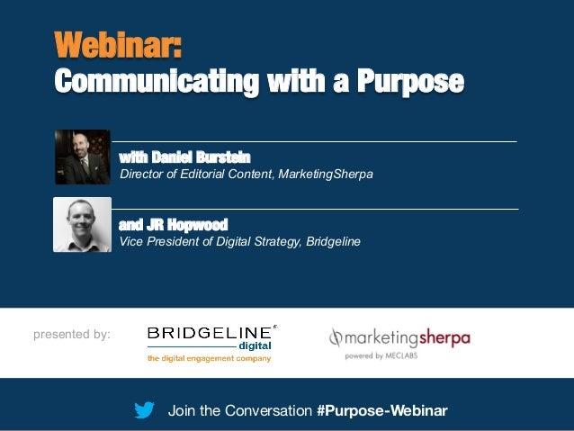 Communicating with a Purpose #Webinar-Purpose presented by: Join the Conversation #Purpose-Webinar Webinar: Communicating ...