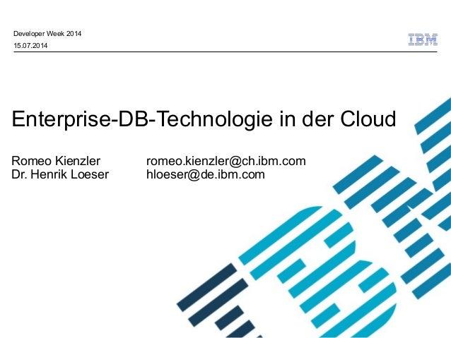 © 2009 IBM Corporation Enterprise-DB-Technologie in der Cloud Romeo Kienzler romeo.kienzler@ch.ibm.com Dr. Henrik Loeser h...