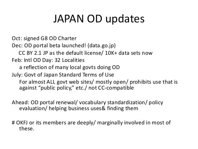JAPAN OD updates Oct: signed G8 OD Charter Dec: OD portal beta launched! (data.go.jp) CC BY 2.1 JP as the default license/...