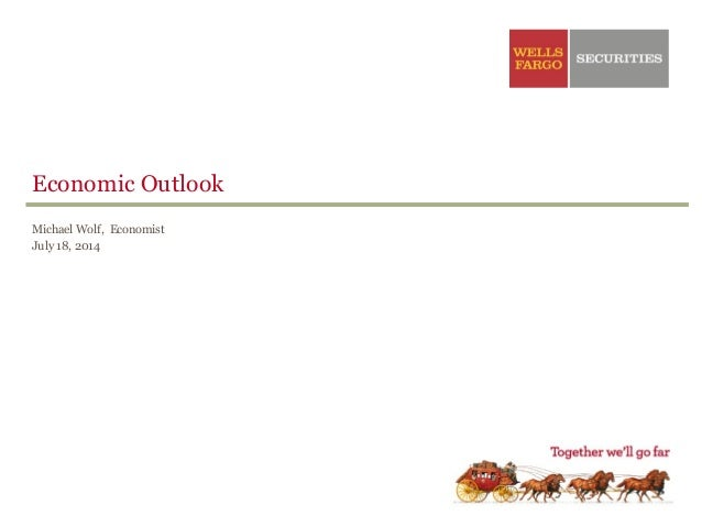 Economic Outlook Michael Wolf, Economist July 18, 2014