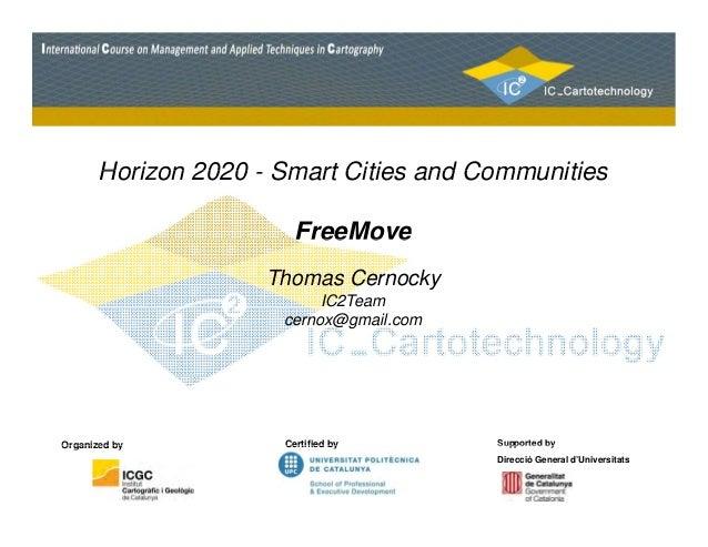 Horizon 2020 - Smart Cities and Communities  FreeMove  Thomas Cernocky  IC2Team  cernox@gmail.com  Organized Certified by ...