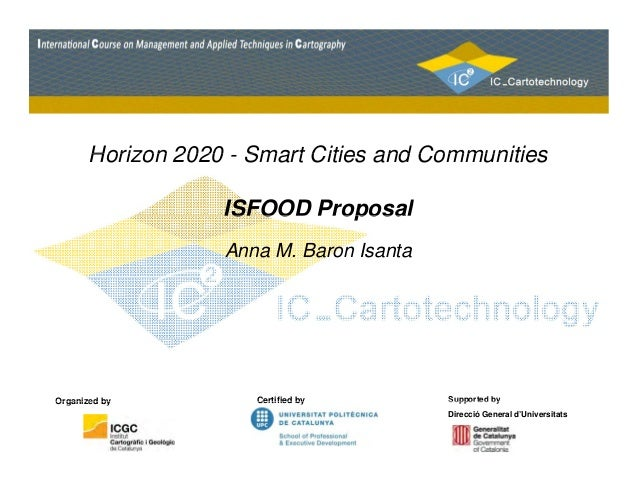 Horizon 2020 - Smart Cities and Communities  ISFOOD Proposal  Anna M. Baron Isanta  Organized by  Certified by Supported b...