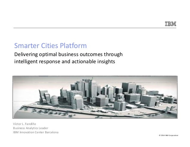Smarter Cities Platform  Delivering optimal business outcomes through  intelligent response and actionable insights  © 201...