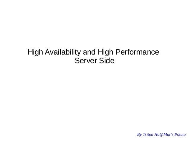 By Triton Ho@Mar's Potato High Availability and High Performance Server Side