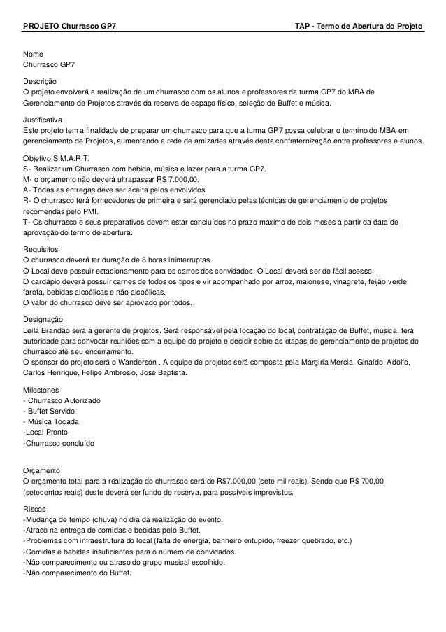 PROJETO Churrasco GP7 TAP - Termo de Abertura do Projeto Nome Churrasco GP7 Descrição O projeto envolverá a realização de ...