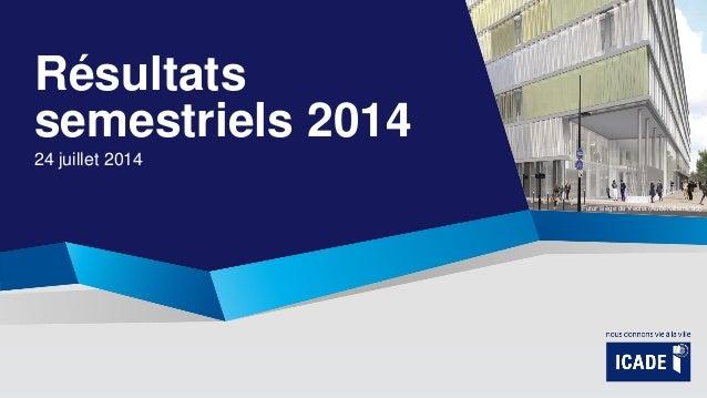 Résultats semestriels 2014 24 juillet 2014 Futur siège de Veolia (Aubervilliers, 93)