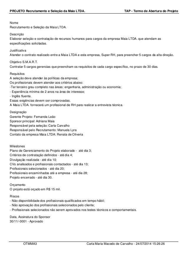PROJETO Recrutamento e Seleção da Maia LTDA. TAP - Termo de Abertura do Projeto Nome Recrutamento e Seleção da Maia LTDA. ...