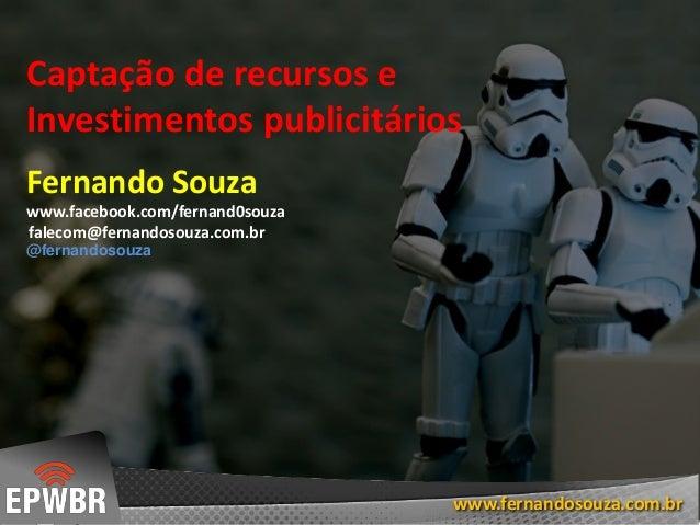 www.fernandosouza.com.br Captação de recursos e Investimentos publicitários @fernandosouza www.fernandosouza.com.br www.fa...