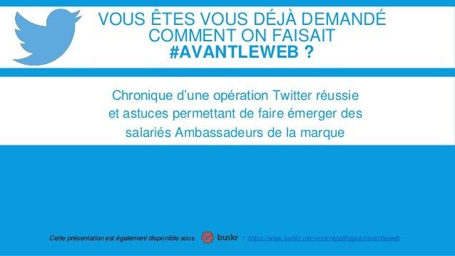 VOUS ÊTES VOUS DÉJÀ DEMANDÉ  COMMENT ON FAISAIT  #AVANTLEWEB ?  Chronique d'une opération Twitter réussie  et astuces perm...