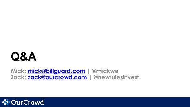 Q&A Mick: mick@billguard.com | @mickwe Zack: zack@ourcrowd.com | @newrulesinvest