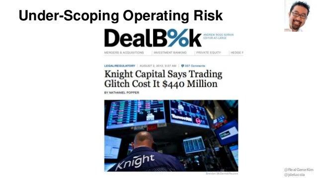 @RealGeneKim @jdeluccia Under-Scoping Operating Risk