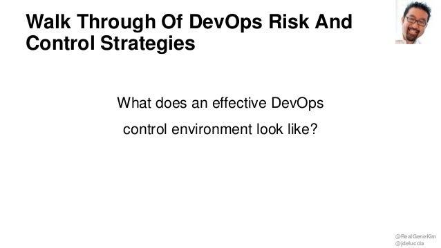 @RealGeneKim @jdeluccia Walk Through Of DevOps Risk And Control Strategies What does an effective DevOps control environme...