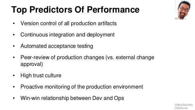 @RealGeneKim @jdeluccia Top Predictors Of Performance ▪ Version control of all production artifacts ▪ Continuous integrati...