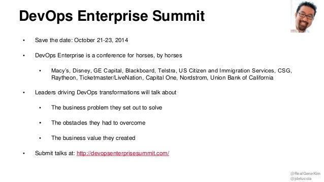@RealGeneKim @jdeluccia ▪ Save the date: October 21-23, 2014 ▪ DevOps Enterprise is a conference for horses, by horses ▪ M...