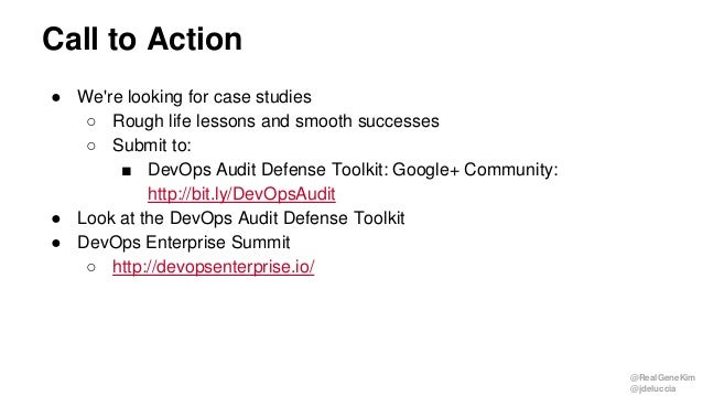@RealGeneKim @jdeluccia Call to Action ● We're looking for case studies ○ Rough life lessons and smooth successes ○ Submit...