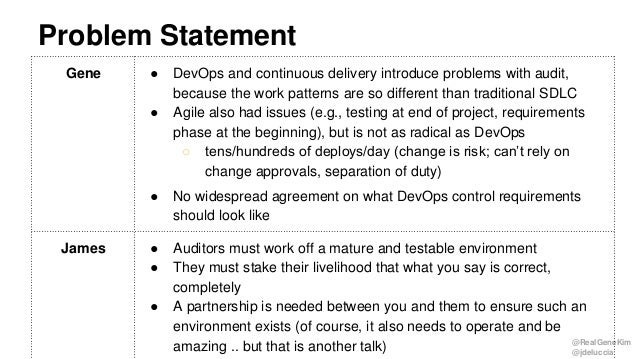 @RealGeneKim @jdeluccia Problem Statement Gene ● DevOps and continuous delivery introduce problems with audit, because the...