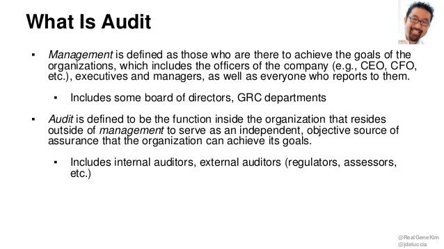 @RealGeneKim @jdeluccia What Is Audit ▪ Management is defined as those who are there to achieve the goals of the organizat...