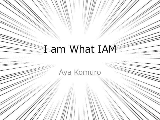 I am What IAM Aya Komuro