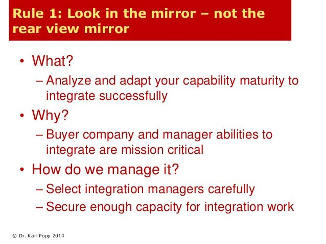 Rule 1: Look in the mirror – not the  rear view mirror  • What?  – Analyze and adapt your capability maturity to  integrat...