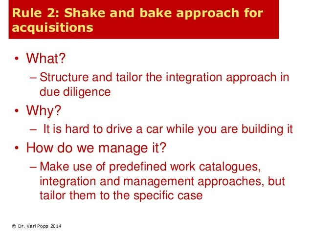 Rule 2: Shake and bake approach for  acquisitions  • What?  – Structure and tailor the integration approach in  due dilige...