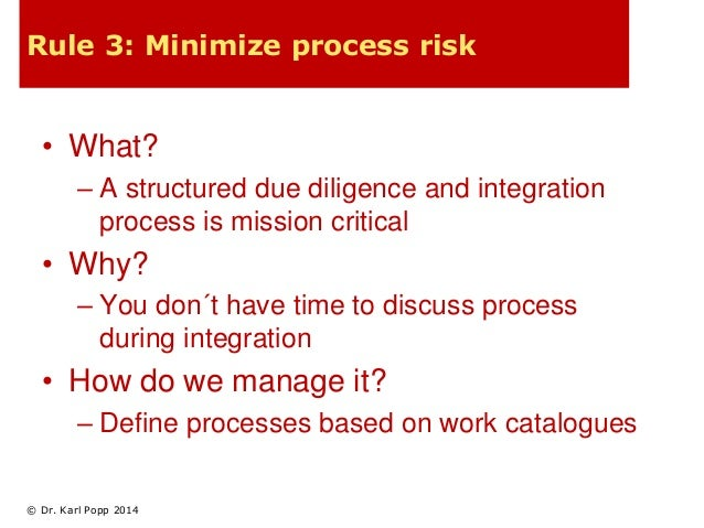 Rule 3: Minimize process risk  • What?  – A structured due diligence and integration  process is mission critical  • Why? ...