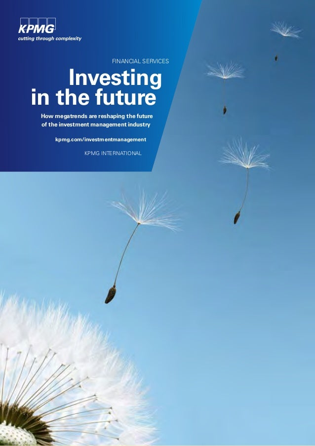 FINANCIAL SERVICES Investing in the future How megatrends are reshaping the future of the investment management industry k...