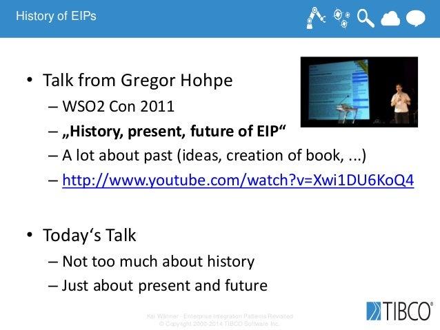 Kai Wähner - Enterprise Integration Patterns Revisited © Copyright 2000-2014 TIBCO Software Inc. History of EIPs • Talk fr...