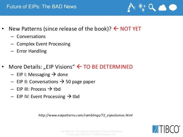 Kai Wähner - Enterprise Integration Patterns Revisited © Copyright 2000-2014 TIBCO Software Inc. Future of EIPs: The BAD N...